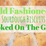 Old Fashioned Sourdough Biscuits Cooked In My Grill!