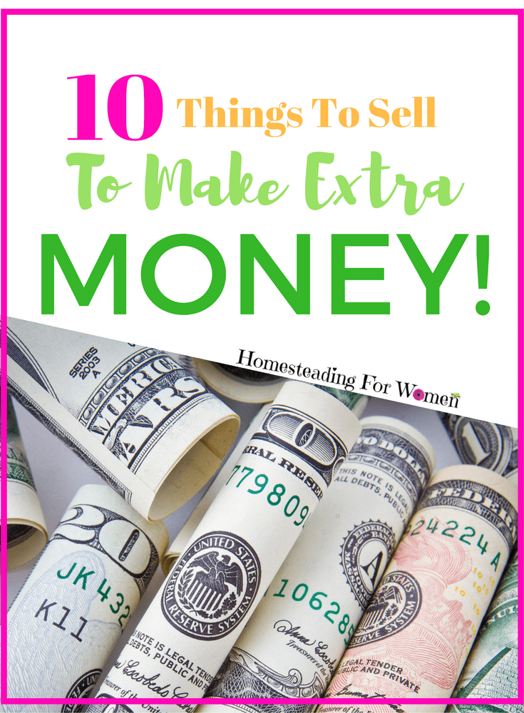 10 things to sell to make money homesteading for women for What to make and sell to make money