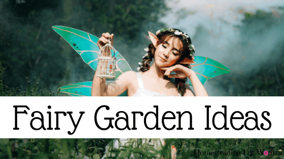 7 Awesome Fairy Garden Ideas -Super Summer Fun With The Kids