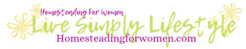 Live simply lifestyle Homesteading for women