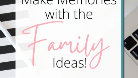5 Make Memories With Family